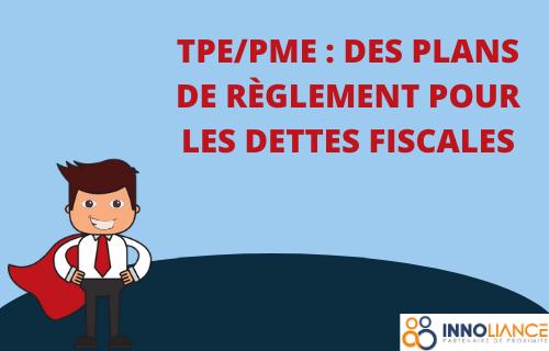 TPE/PME : des plans de règlement pour les dettes fiscales