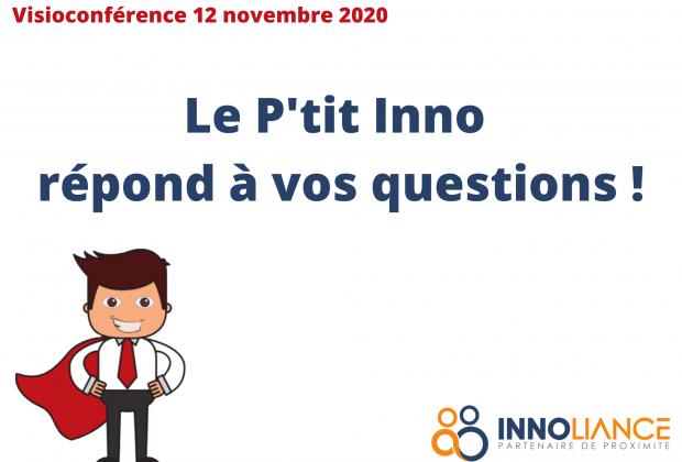Visioconférence 12 novembre 2020 : Le P'tit Inno répond à vos questions !